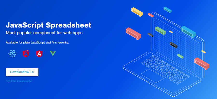 JavaScript Spreadsheet Most popular component for web apps Available for plain JavaScript and Frameworks